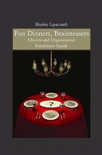 Fun Dinners, Brainteasers: Church and Organization Fundraiser Guide