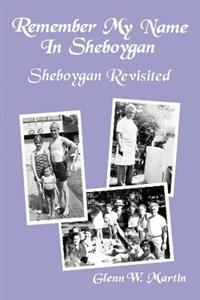 Remember My Name in Sheboygan - Sheboygan Revisited