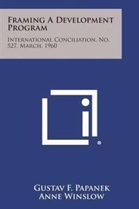 Framing a Development Program: International Conciliation, No. 527, March, 1960