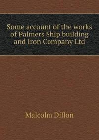Some Account of the Works of Palmers Ship Building and Iron Company Ltd