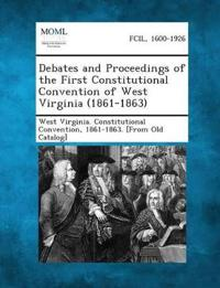 Debates and Proceedings of the First Constitutional Convention of West Virginia (1861-1863)
