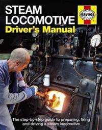 Steam locomotive drivers manual - the step-by-step guide to preparing, firi