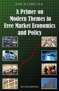 A Primer on Modern Themes in Free Market Economics and Policy