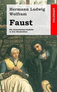 Faust: Ein Dramatisches Gedicht in Drei Abschnitten