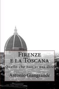 Firenze E La Toscana: Quello Che Non Si Osa Dire