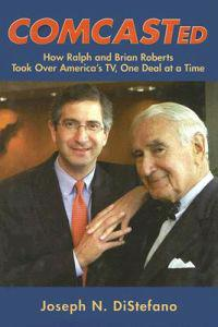 Comcasted: How Ralph and Brian Roberts Took Over America's TV, One Deal at a Time