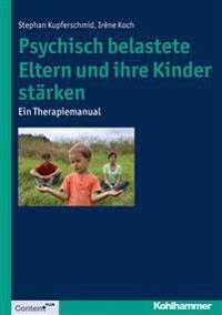 Psychisch Belastete Eltern Und Ihre Kinder Starken: Ein Therapiemanual