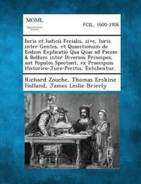Iuris Et Iudicii Fecialis, Sive, Iuris Inter Gentes, Et Quaestionum de Eodem Explicatio Qua Quae Ad Pacem & Bellum Inter Diversos Principes, Aut Popul