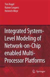 Integrated System-level Modeling of Network-on-chip Enabled Multi-processor Platforms