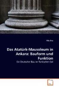 Das Atatürk-Mausoleum in Ankara: Bauform und Funktion
