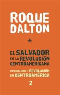 El Salvador en la Revolucion Centroamericana: Imperialismo y Revolucion en Centroamerica Tomo 2