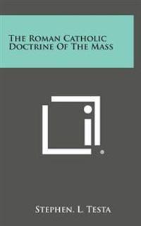 The Roman Catholic Doctrine of the Mass