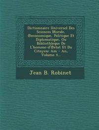 Dictionnaire Universel Des Sciences Morale, ¿economique, Politique Et Diplomatique, Ou Bibliothleque De L'homme-d'¿etat Et Du Citoyen: Am - An, Volume