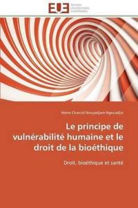 Le Principe de Vuln�rabilit� Humaine Et Le Droit de la Bio�thique