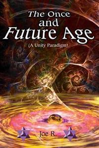 The Once and Future Age (A Unity Paradigm)