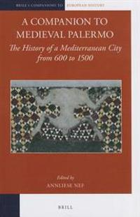 A Companion to Medieval Palermo: The History of a Mediterranean City from 600 to 1500