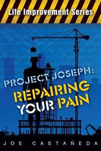 Project Joseph: Repairing Your Pain