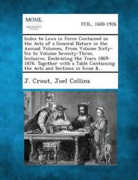 Index to Laws in Force Contained in the Acts of a General Nature in the Annual Volumes, from Volume Sixty-Six to Volume Seventy-Three, Inclusive, Embr