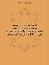 Otchet O Sluzhebnoj Poezdke Voennogo Ministra V Turkestanskij Voennyj Okrug V 1901 Godu