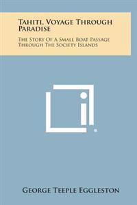 Tahiti, Voyage Through Paradise: The Story of a Small Boat Passage Through the Society Islands