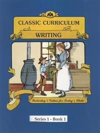 Classic Curriculum: Writing, Book 1