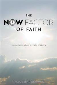 The Now Factor of Faith.