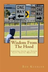 Wisdom from the Hood: Lessons from an Inner City Youth Mentor