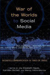 War of the Worlds to Social Media: Mediated Communication in Times of Crisis