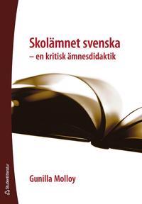 Skolämnet svenska : en kritisk ämnesdidaktik
