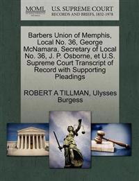 Barbers Union of Memphis, Local No. 36, George McNamara, Secretary of Local No. 36, J. P. Osborne, Et U.S. Supreme Court Transcript of Record with Supporting Pleadings