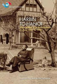 Harbin to Hanoi: The Colonial Built Environment in Asia, 1840 to 1940