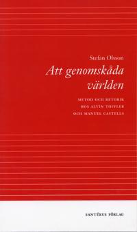 Att genomskåda världen - metod och retorik hos Alvin Toffler och Manuel Cas
