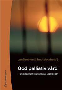 God palliativ vård - - etiska och filosofiska aspekter