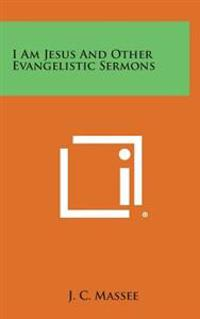 I Am Jesus and Other Evangelistic Sermons