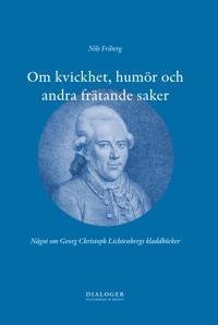 Om kvickhet, humör och andra frätande saker : något om Georg Christoph Lichtenbergs kladdböcker
