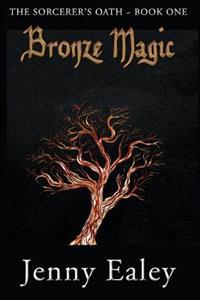 Bronze Magic: The Sorcerer's Oath Book One
