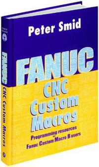 Fanuc CNC Custom Macros: Programming Resources for Fanuc Custom Macro B Users [With CDROM]