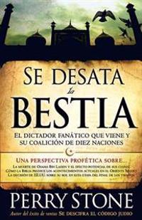 Se Desata la Bestia: El Dictador Fanatico Que Viene y su Coalicion de Diez Naciones = Unleashing the Beast