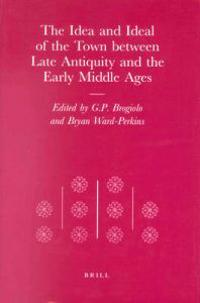The Idea and Ideal of the Town Between Late Antiquity and the Early Modern Ages