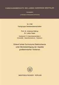 Entwurf Eines Curriculums Elektrochemie Unter Berücksichtigung Der Aspekte Großtechnischer Verfahren