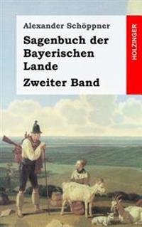 Sagenbuch Der Bayerischen Lande: Zweiter Band
