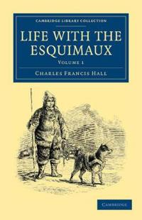 Life with the Esquimaux 2 Volume Set Life with the Esquimaux