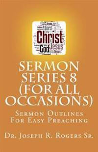 Sermon Series 8 (for All Occasions...): Sermon Outlines for Easy Preaching