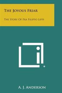 The Joyous Friar: The Story of Fra Filippo Lippi