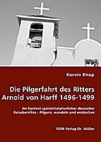 Die Pilgerfahrt des Ritters Arnold von Harff 1496-1499