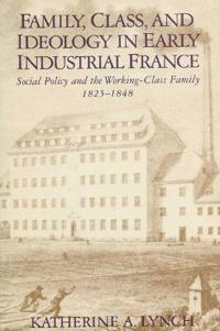 Family, Class, and Ideology in Early Industrial France