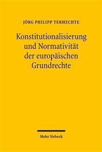 Konstitutionalisierung Und Normativitat Der Europaischen Grundrechte
