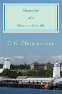 Memories of a German Geordie: Seventy Years of Highlights and Lowlights