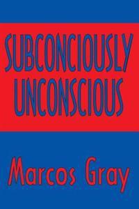 Subconsciously Unconscious