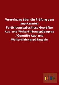 Verordnung Uber Die Prufung Zum Anerkannten Fortbildungsabschluss Geprufter Aus- Und Weiterbildungspadagoge / Geprufte Aus- Und Weiterbildungspadagogi